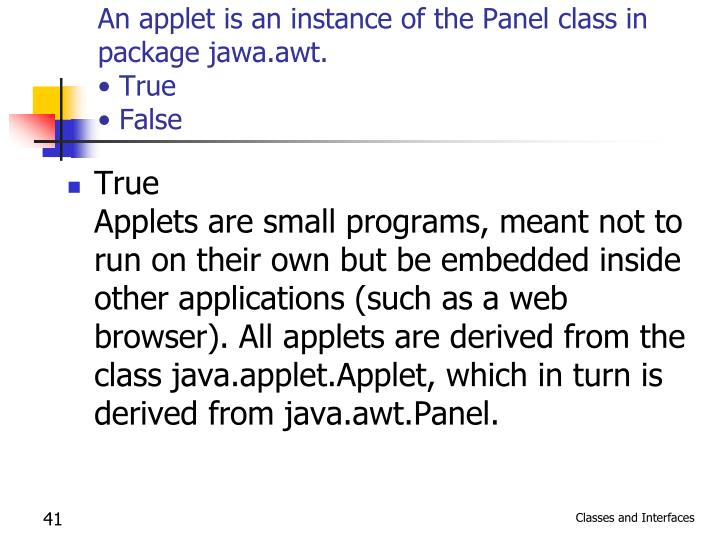 An applet is an instance of the Panel class in package jawa.awt.