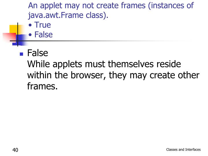 An applet may not create frames (instances of java.awt.Frame class).