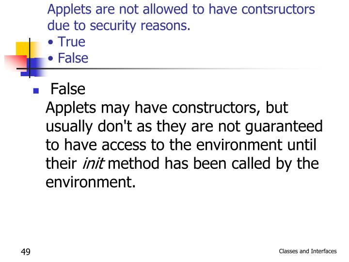 Applets are not allowed to have contsructors due to security reasons.