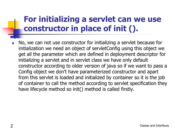 For initializing a servlet can we use constructor in place of init ().