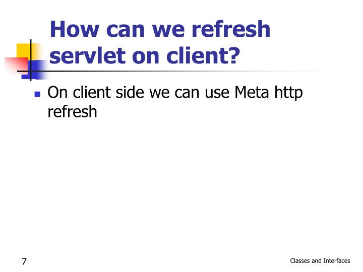 How can we refresh servlet on client?