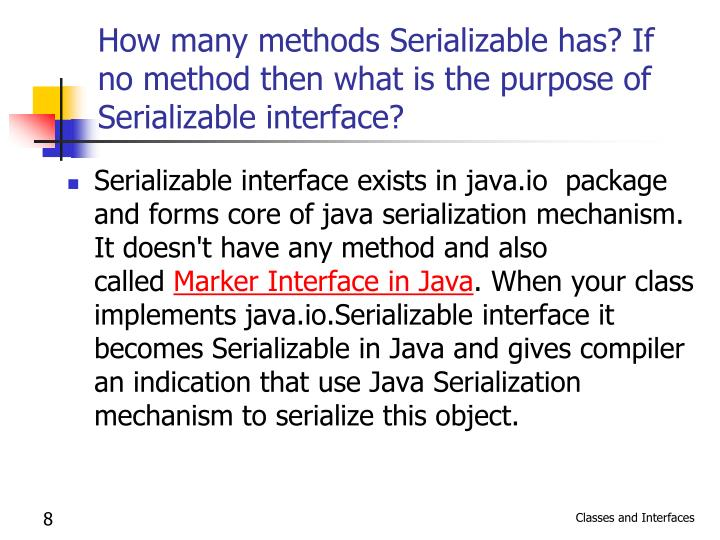 How many methods Serializable has? If no method then what is the purpose of Serializable interface?