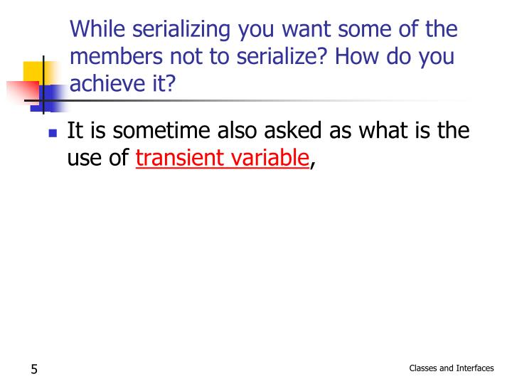 While serializing you want some of the members not to serialize? How do you achieve it?