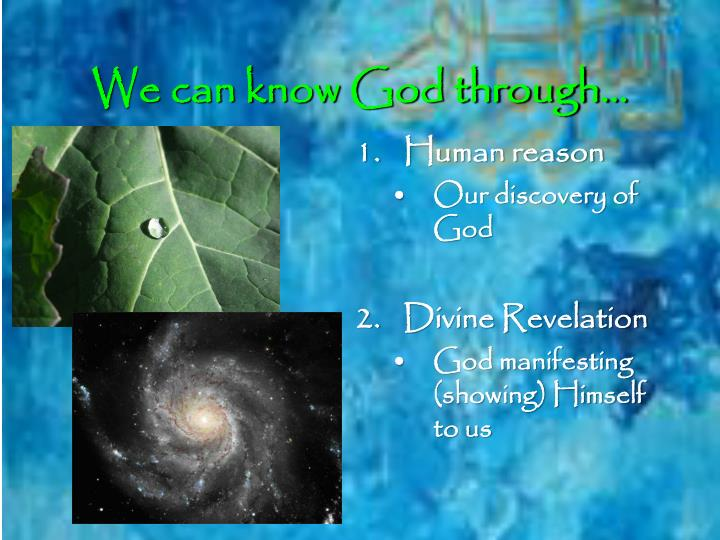 We can know God through…