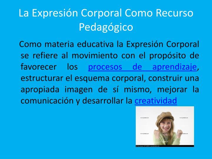 La Expresión Corporal Como Recurso Pedagógico