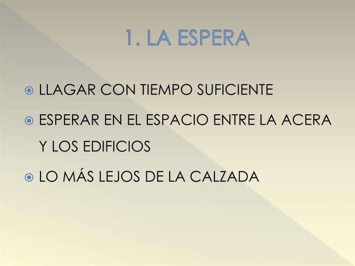 1. LA ESPERA