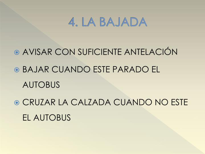 4. LA BAJADA