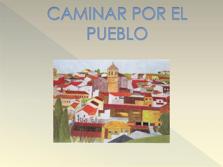 CAMINAR POR EL PUEBLO