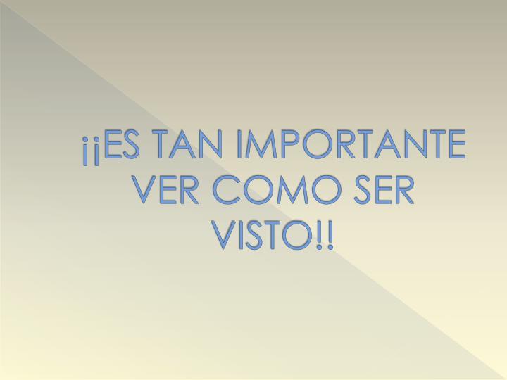 ¡¡ES TAN IMPORTANTE VER COMO SER VISTO!!