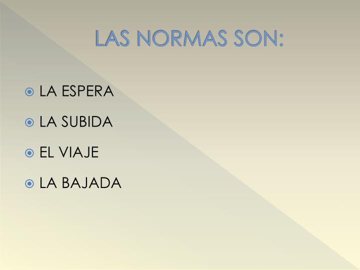 LAS NORMAS SON: