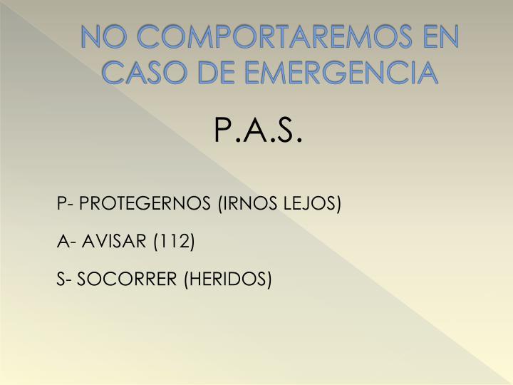 NO COMPORTAREMOS EN CASO DE EMERGENCIA
