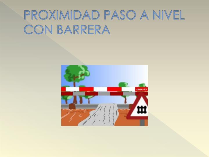 PROXIMIDAD PASO A NIVEL CON BARRERA