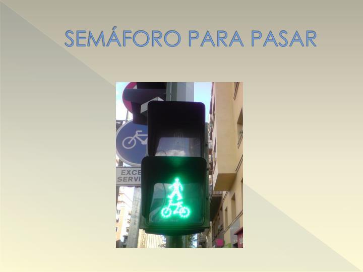 SEMÁFORO PARA PASAR