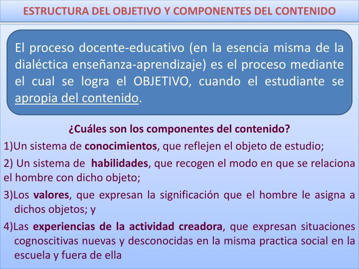 El proceso docente-educativo (en la esencia misma de la dialéctica enseñanza-aprendizaje) es el proceso mediante el cual se logra el OBJETIVO, cuando el estudiante se