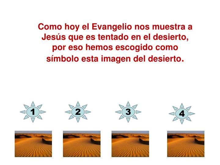 Como hoy el Evangelio nos muestra a Jesús que es tentado en el desierto, por eso hemos escogido como símbolo esta imagen del desierto