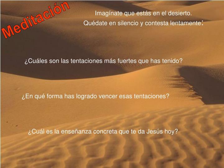 Imagínate que estás en el desierto. Quédate en silencio y contesta lentamente