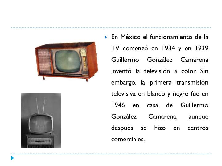 En México el funcionamiento de la TV comenzó en 1934 y en 1939 Guillermo González