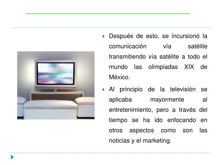 Después de esto, se incursionó la comunicación vía satélite transmitiendo vía satélite a todo el mundo las olimpiadas XIX de México.