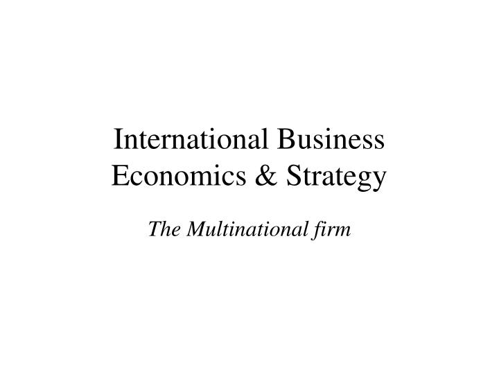 International business economics strategy