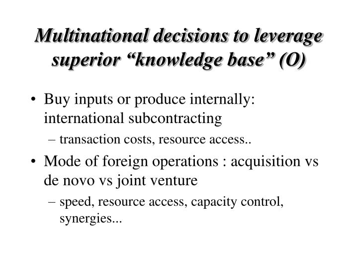 "Multinational decisions to leverage superior ""knowledge base"" (O)"