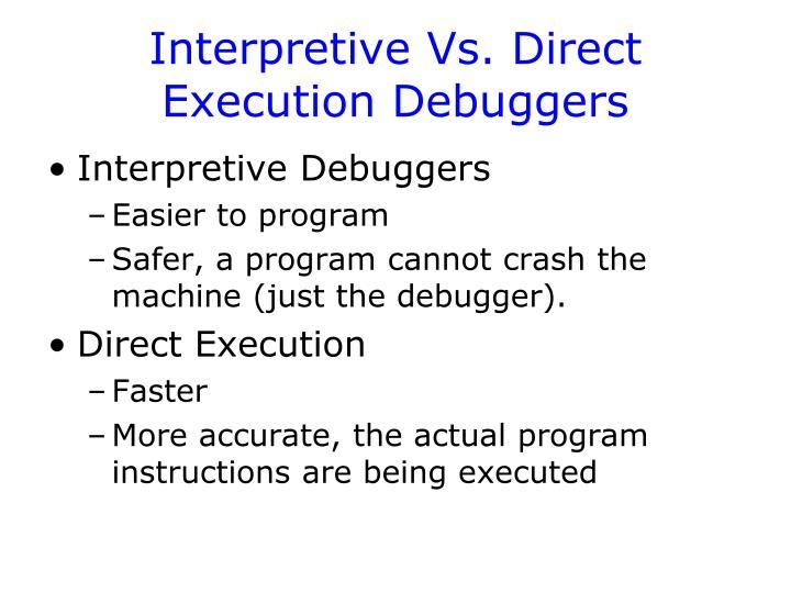 Interpretive Vs. Direct Execution Debuggers