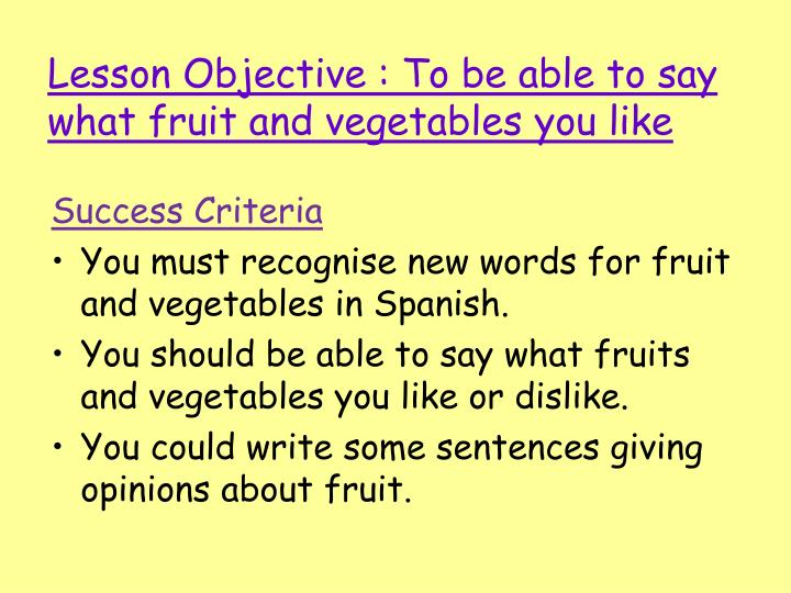 Lesson objective to be able to say what fruit and vegetables you like