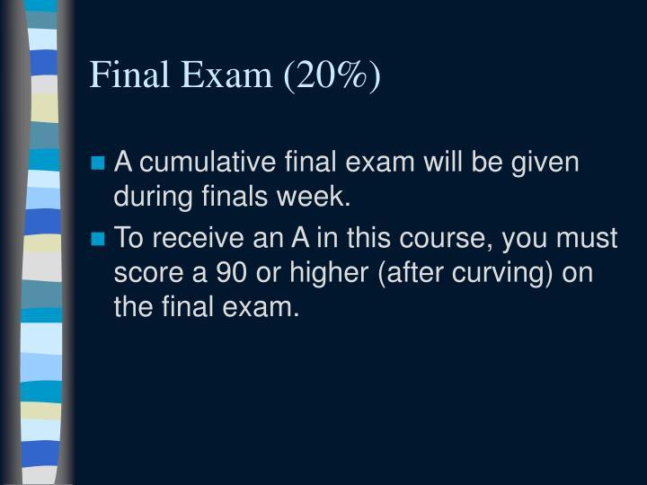 Final Exam (20%)