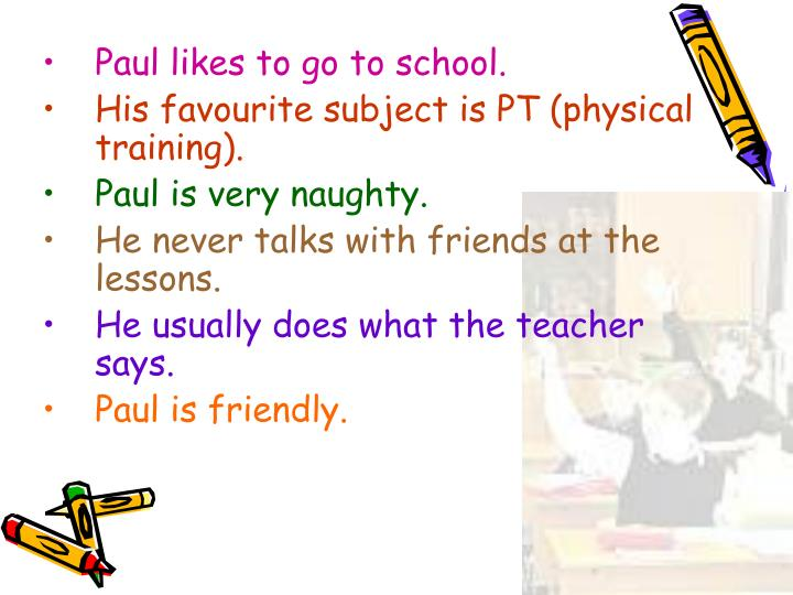 Paul likes to go to school.