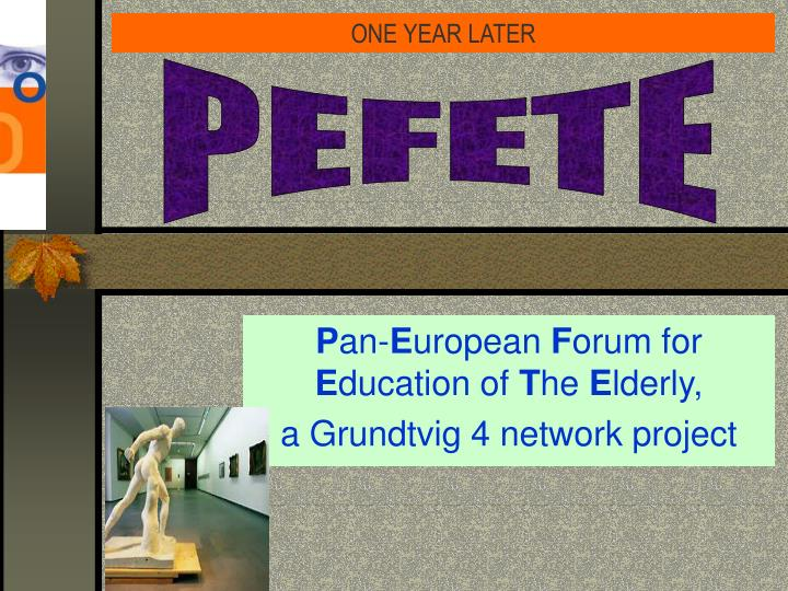 P an e uropean f orum for e ducation of t he e lderly a grundtvig 4 network project