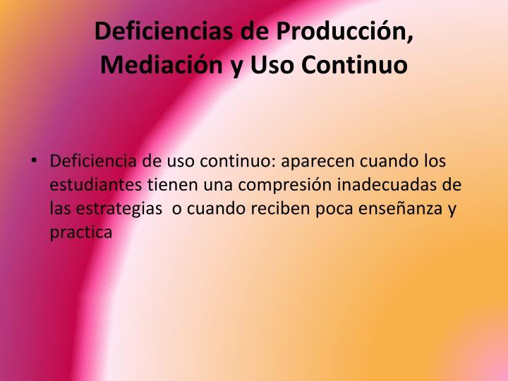 Deficiencias de Producción, Mediación y Uso Continuo