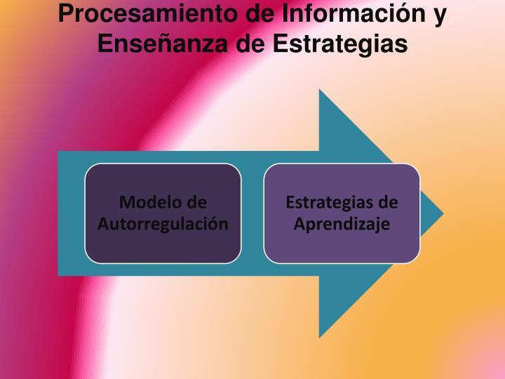 Procesamiento de Información y Enseñanza de Estrategias