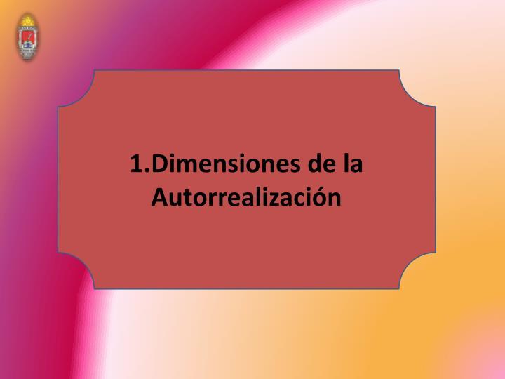 1.Dimensiones de la Autorrealización