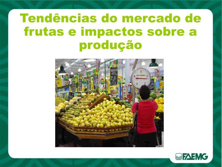 Tendências do mercado de frutas e impactos sobre a produção