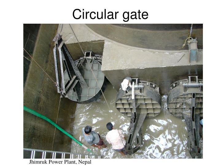 Circular gate
