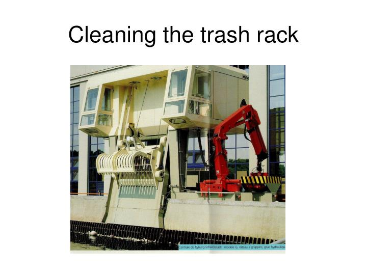 Cleaning the trash rack