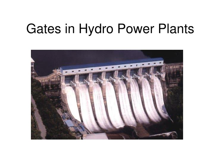 Gates in Hydro Power Plants