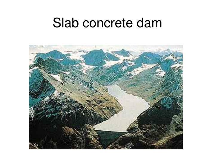 Slab concrete dam