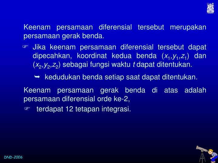 Keenam persamaan diferensial tersebut merupakan persamaan gerak benda.