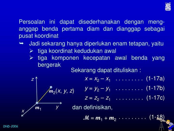 Persoalan ini dapat disederhanakan dengan meng-anggap benda pertama diam dan dianggap sebagai pusat koordinat