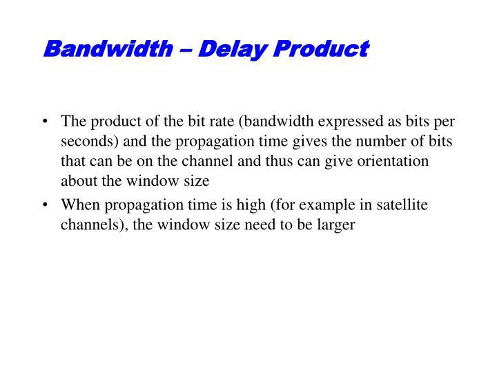 Bandwidth – Delay Product