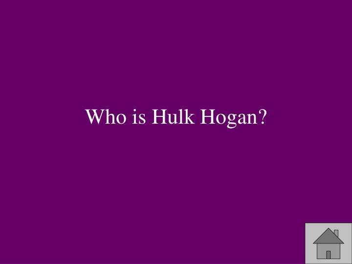 Who is Hulk Hogan?