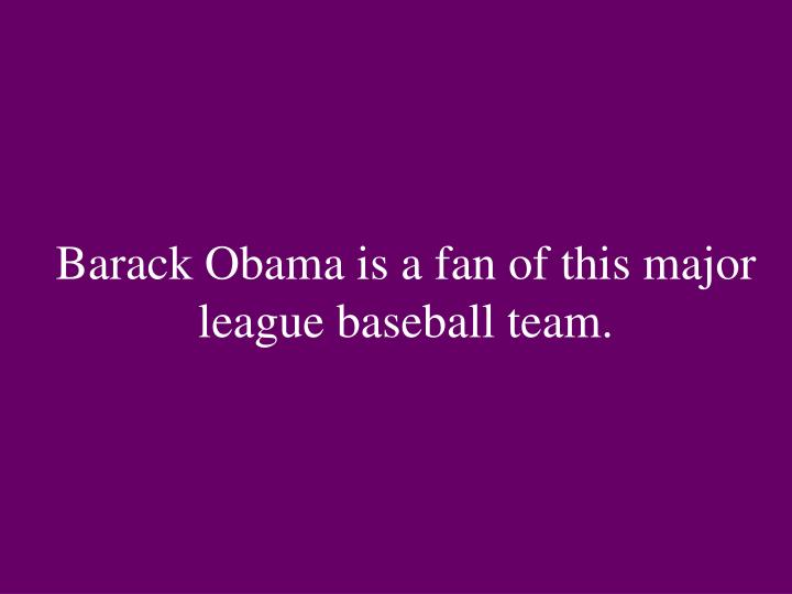 Barack Obama is a fan of this major league baseball team.