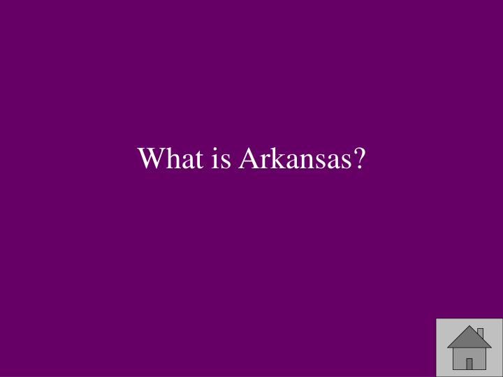 What is Arkansas?