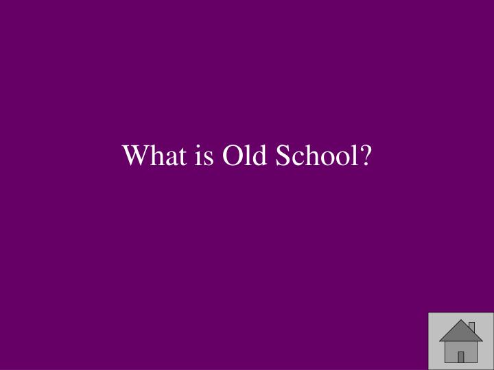 What is Old School?
