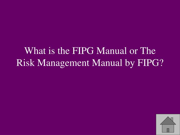 What is the FIPG Manual or The Risk Management Manual by FIPG?