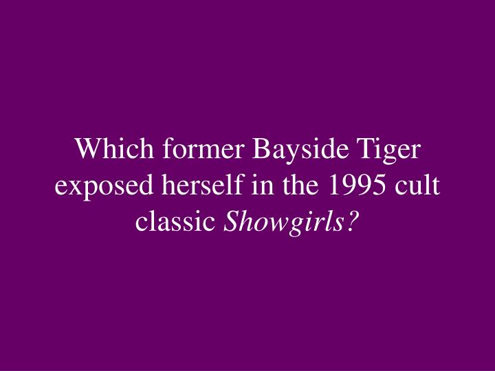 Which former Bayside Tiger exposed herself in the 1995 cult classic