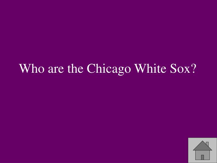 Who are the Chicago White Sox?