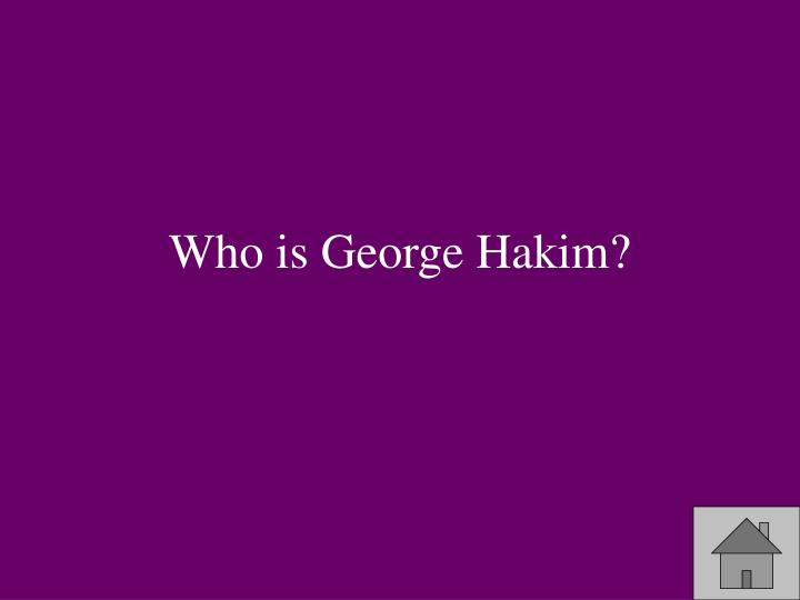 Who is George Hakim?