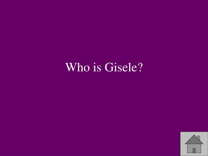 Who is Gisele?