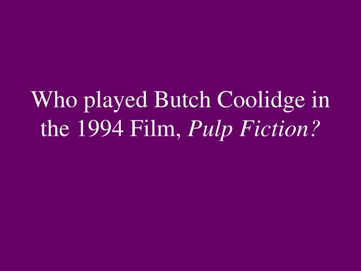 Who played Butch Coolidge in the 1994 Film,